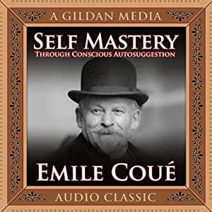 Self Mastery Through Conscious Autosuggestion Audiobook