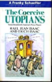 The Coercive Utopians, Rael Jean and Erich Issac, 0895268159