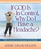If God Is in Control, Why Do I Have a Headache?, Debbie Taylor Williams, 159669338X