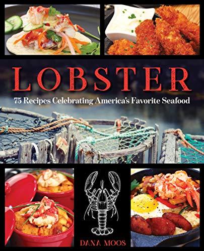 Lobster: 75 Recipes Celebrating America's Favorite Seafood by Dana Moos