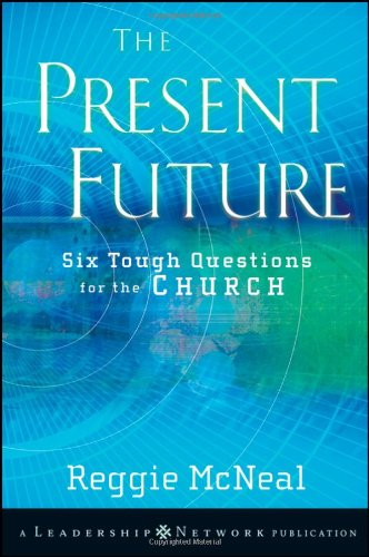 The Present Future: Six Tough Questions for the Church [Reggie McNeal] (Tapa Blanda)