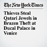 Thieves Steal Qatari Jewels in Brazen Theft at Ducal Palace in Venice | Elisabetta Povoledo