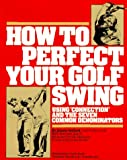 How to Perfect Your Golf Swing: Using Connection and the Seven Common Denominators (A Golf Digest Book)