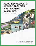 Park, Recreation and Leisure Facilities Site Planning Guidelines, George E. Fogg, 0975892657