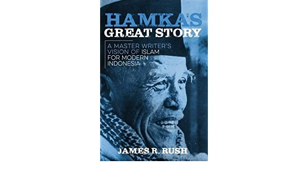 hamka s great story a master writer s vision of islam for modern  hamka s great story a master writer s vision of islam for modern new perspectives in se asian studies james r rush 9780299308407