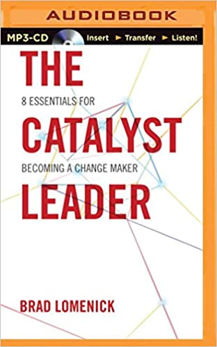 The Catalyst Leader 8 Essentials For Becoming A Change Maker Brad Lomenick Heath McClure 0889290366009 Amazon Books