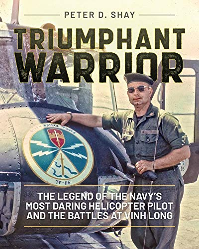 Triumphant Warrior: The Legend of the Navy?s Most Daring Helicopter Pilot and the Battles at Vinh Long