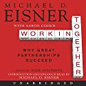 Working Together: Why Great Partnerships Succeed Audiobook by Michael D. Eisner, Aaron R. Cohen Narrated by Rick Adamson, Michael D. Eisner