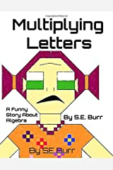 Multiplying Letters: A Funny Story About Algebra (Funny Math Stories) (Volume 3) Paperback