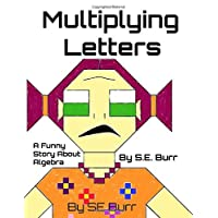 Multiplying Letters: A Funny Story About Algebra (Funny Math Stories) (Volume 3)