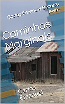 Caminhos Marginais: Carlos Emanuel por [Bezerra Alves, Carlos Emanuel]