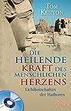 DIE HEILENDE KRAFT DES MENSCHLICHEN HERZENS (mit CD): Lichtbotschaften der Hathoren