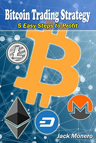 Bitcoin Trading Strategy: 5 Easy Steps For Profit, The Best Bitcoin Trading Strategy to Make Huge Profits