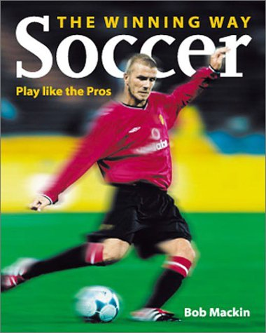 Soccer the Winning Way: Play Like the Pros ebook