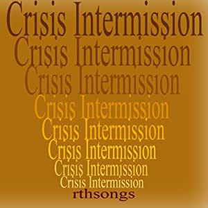 Crisis Intermission   Copyright (c) 2009 rthsongs