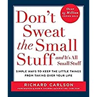 Don't Sweat the Small Stuff-- and it's All Small Stuff: Simple Ways to Keep the Little Things from Taking over Your Life