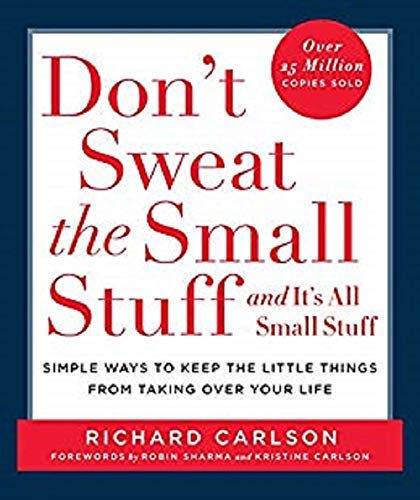 Don t Sweat the Small Stuff-- and it s All Small Stuff Simple Ways to Keep the Little Things from Taking over Your Life (Don t Sweat the Small Stuff Ser