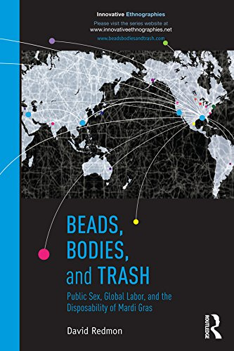 Beads, Bodies, and Trash: Public Sex, Global Labor, and the Disposability of Mardi Gras (Innovative Ethnographics) ()