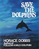 Save the Dolphins, Horace Dobbs, 0285624377