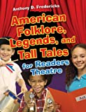 American Folklore, Legends, and Tall Tales for Readers Theatre, Anthony D. Fredericks, 1591587344