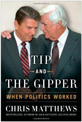 Tip and the Gipper: When Politics Worked 1st edition by Matthews, Chris (2013) Hardcover