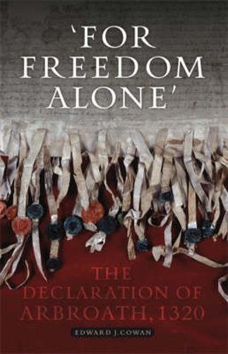 'For Freedom Alone': The Declaration of Arbroath, 1320