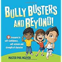 Bully Busters and Beyond: 9 Treasures to Self-Confidence, Self-Esteem, and Strength of Character (Morgan James Kids)