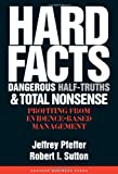 Hard Facts, Dangerous Half-Truths, and Total Nonsense, Jeffrey Pfeffer and Robert I. Sutton, 1591398622