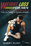 Weight Loss For Men: 30 Days, 30 Pounds ? The Ultimate Challenge (Weight Loss Diet, Staying Healthy for Men, Good Nutrition, Mens Fitness, Lose Fat, Men's Weight Loss, Clean Eating) (Volume 3)