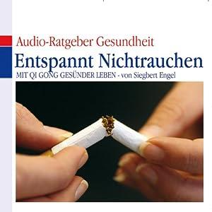 Entspannt Nichtrauchen. Mit Qi Gong gesünder Leben Hörbuch