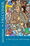 Falconer - a Tale of Love and Courage, Janet Malinak, 1482365596