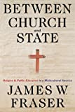 Between Church and State, James W. Fraser, 0312233396