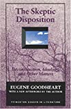 The Skeptic Disposition: Deconstruction, Ideology, and Other Matters (Princeton Essays in Literature), Eugene Goodheart, 0691015198