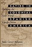 Satire in Colonial Spanish America, Julie Greer Johnson, 0292729804