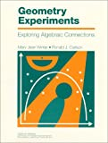 Geometry Experiments : Exploring Algebraic Connections, Winter, Mary Jean and Carlson, Ronald J., 0201493454