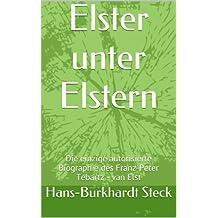 Elster unter Elstern: Die einzige autorisierte Biographie des Franz-Peter Tebartz - van Elst (German Edition)