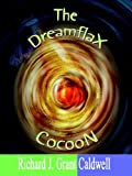 The Dreamflax Cocoon, Richard J. Grant Caldwell, 1420864092