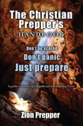 The Christian Prepper's Handbook - First Edition: A Guide to Surviving on Your Own