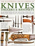 The Illustrated Encyclopedia of Knives, Daggers & Bayonets: An Authoritative And Visual Directory Of Sharp-Edged Weapons And Blades From Around The World, With More Than 700 Stunning Photographs