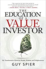 The Education of a Value Investor: My Transformative Quest for Wealth, Wisdom, and Enlightenment by Guy Spier(2014-09-09) Unknown Binding