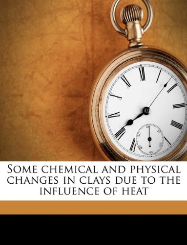 Some chemical and physical changes in clays due to the influence of heat Volume No. 15 PDF