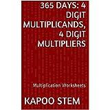 365 Multiplication Worksheets with 4-Digit Multiplicands, 4-Digit Multipliers: Math Practice Workbook (365 Days Math Multiplication Series 13)