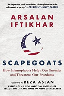 Book Cover: Scapegoats: How Islamophobia Helps Our Enemies and Threatens Our Freedoms