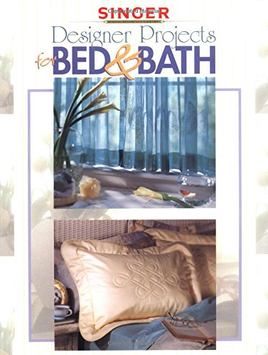 Designer Projects for Bed & Bath (Singer Sewing Reference Library)