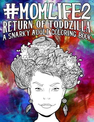 Mom Life 2: Return of Toddzilla: A Snarky Adult Coloring Book (#life Coloring Books for Grown-ups)