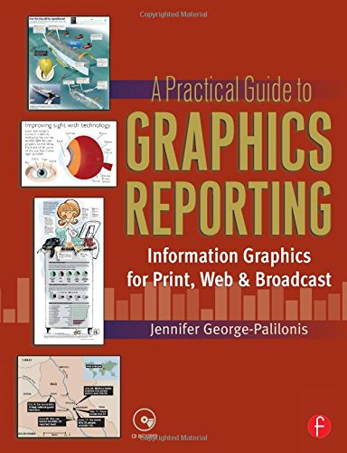 A Practical Guide to Graphics Reporting: Information Graphics for Print, Web & Broadcast by Focal Press