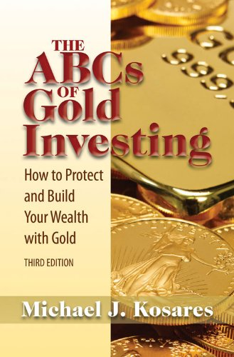 Read Online The ABCs of Gold Investing: How to Protect and Build Your Wealth with Gold ebook
