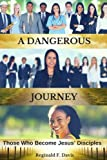 img - for A DANGEROUS JOURNEY: Those Who Become Jesus  Disciples book / textbook / text book