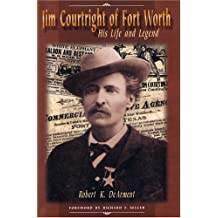 Jim Courtright of Fort Worth: His Life and Legend