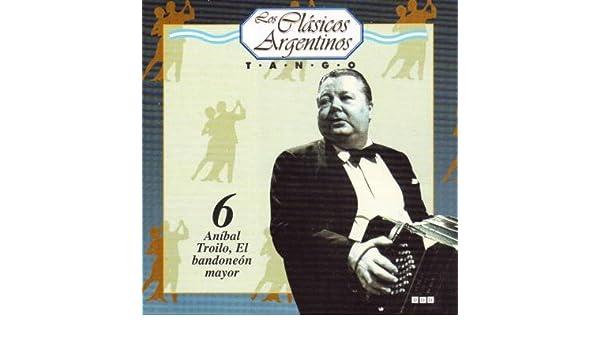 Anibal Troilo - Los Clasicos Argentinos Volumo 6 - Tango - Anibal Troilo - Amazon.com Music